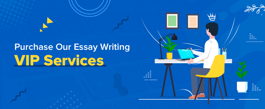 Purchase Our Essay Writing VIP Services and Forget About Academic Failures!