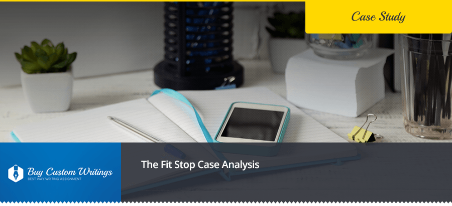 The Fit Stop Case Analysis Free Essay